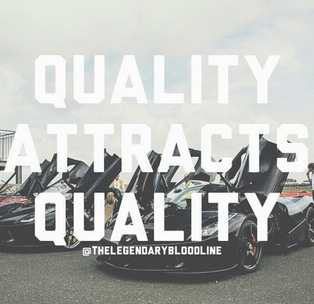 QUALITY ATTRACTS QUALITY